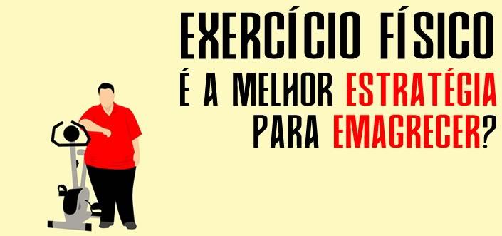 Exercício físico é a melhor estratégia para emagrecer?