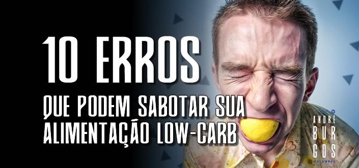 Os 10 erros que podem sabotar sua alimentação low-carb
