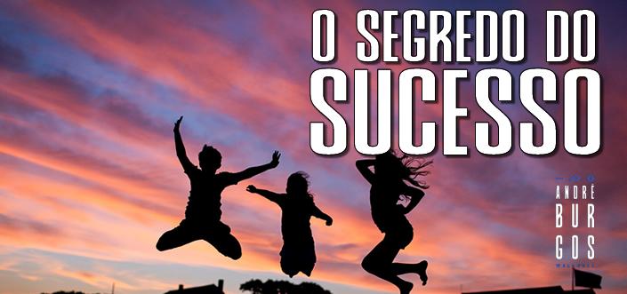 Qual é o segredo do sucesso?