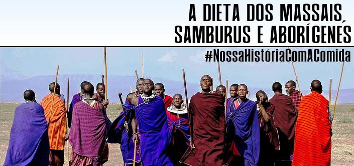 A dieta dos Massais, Samburus e Aborígenes