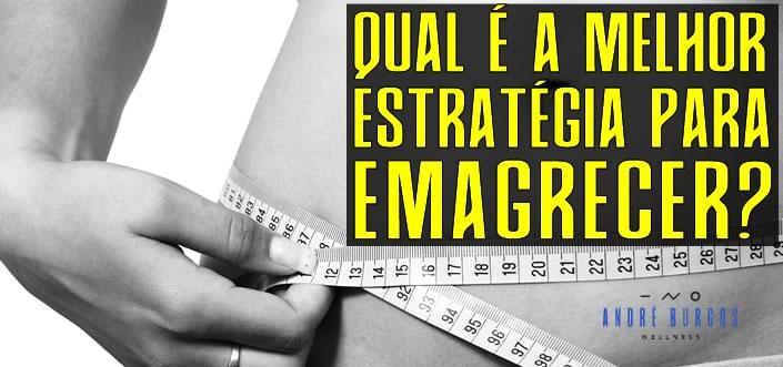 Qual é a melhor estratégia para emagrecer?