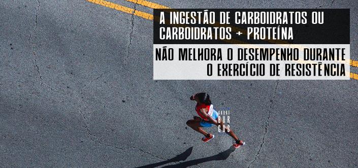 A ingestão de carboidratos ou carboidratos mais proteína não melhora o desempenho durante o exercício de resistência