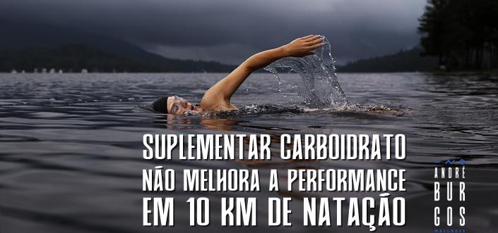 Suplementar carboidrato NÃO melhora a performance em 10 km de natação