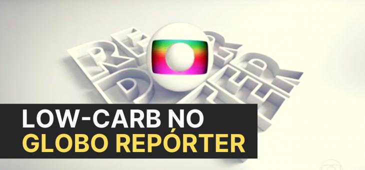 Low-Carb no Globo Repórter